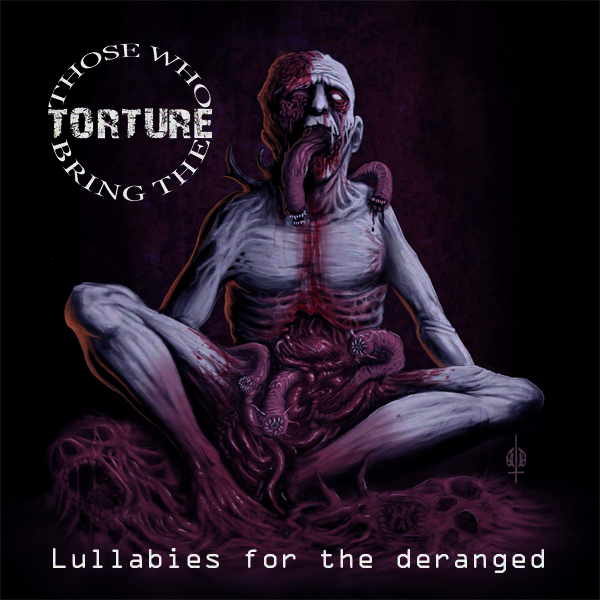 Those Who Bring The Torture  -Lullabies for the deranged-