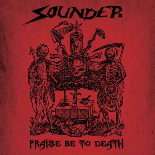 Sounder -Praise be to Death-